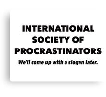International Society of Procrastinators – Procrastination, Lazy, Funny Canvas Print