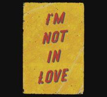 I'm not in Love Kids Tee