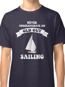 Never underestimate an old guy sailing Classic T-Shirt