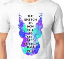 The SWITCH is now set to OFF, it's better that way Unisex T-Shirt