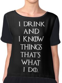 Game Of Thrones I Drink and I Know Things Chiffon Top