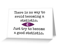 There is no way to avoid becoming a statistic. Just try to become a good statistic. Greeting Card