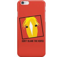 DON'T BLAME THE HORSE iPhone Case/Skin