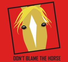 DON'T BLAME THE HORSE Kids Tee