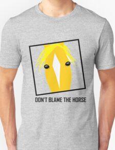 DON'T BLAME THE HORSE Unisex T-Shirt