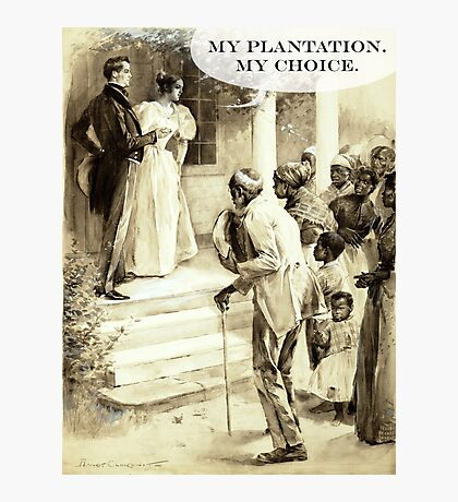 My Plantation My Choice Photographic Print