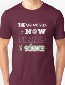 The Future is now Thanks to Science T-Shirt