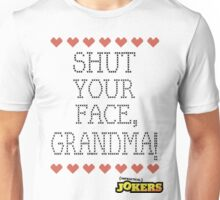 Shut Your Face, Grandma! Unisex T-Shirt