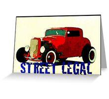 HOT ROD - STREET LEGAL Greeting Card