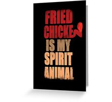 Fried chicken is my Spirit Animal Greeting Card