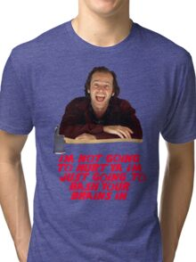I'M NOT GOING TO HURT YA I'M JUST GOING TO BASH YOUR BRAINS IN - The Shining Tri-blend T-Shirt