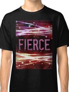 FIERCE  Classic T-Shirt