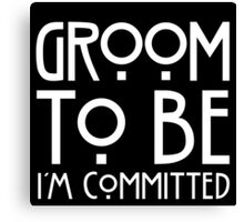 I'm Committed - Groom to  Be  Canvas Print