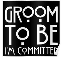 I'm Committed - Groom to  Be  Poster