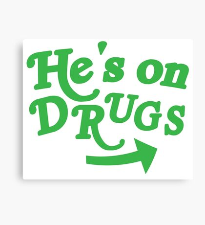 He's on drugs Canvas Print