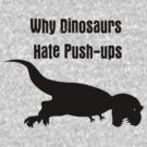 Why Dinosaurs Hate Exercise - T-Rex Push up T-Shirt by deanworld