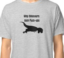 Why Dinosaurs Hate Exercise - T-Rex Push up T-Shirt Classic T-Shirt