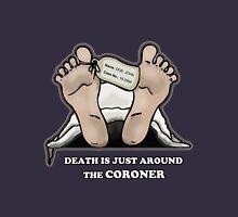 Death is Just Around the Coroner  Unisex T-Shirt