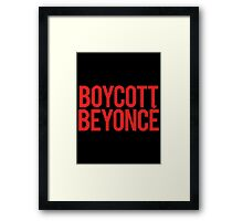BOYCOTT BEYONCÉ Framed Print
