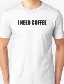 I need coffee Unisex T-Shirt
