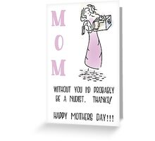 Without You I'd Probably be a Nudist - Thanks Mom!!! Greeting Card