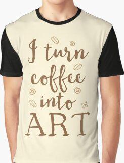 I turn coffee into art Graphic T-Shirt