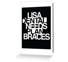 Lisa Needs Braces Greeting Card