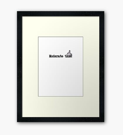 moderate this! Framed Print