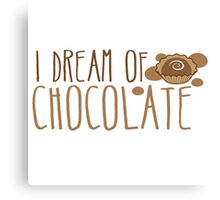 I dream of CHOCOLATE Canvas Print