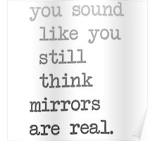 Mirrors are not real Poster