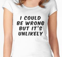 I Could Be Wrong But It's Unlikely Women's Fitted Scoop T-Shirt