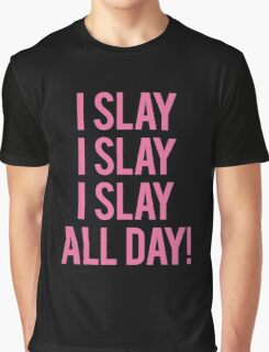 I Slay All Day Graphic T-Shirt
