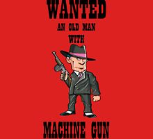 wanted an old man with a machine gun Unisex T-Shirt