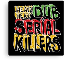 Heavy Heavy Dub Serial Killers Canvas Print