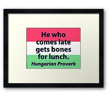 He Who Comes Late - Hungarian Proverb Framed Print