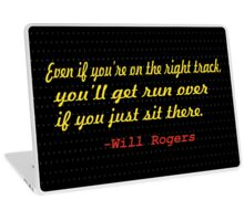 """Even if you're on the track,you'll get run over if you just sit there."" -Will Rogers Laptop Skin"