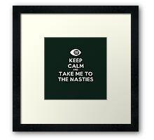 Keep Calm and Take Me To The Nasties! Framed Print