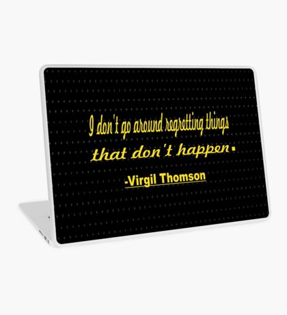 "I don't go around regretting things that don't happen. -Virgil Thomson"" Inspirational quotes Laptop Skin"