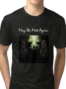 May We Meet Again - The 100 Tri-blend T-Shirt