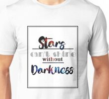 Stars can't shine without Darkness Unisex T-Shirt