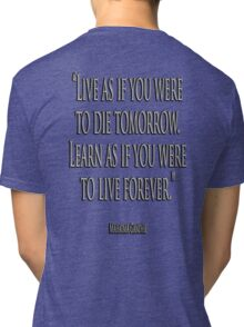 GANDHI, LIVE, LEARN, 'Live as if you were to die tomorrow. Learn as if you were to live forever.' Tri-blend T-Shirt