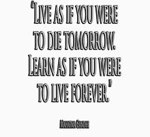 "GANDHI, ""Live as if you were to die tomorrow. Learn as if you were to live forever."" Unisex T-Shirt"