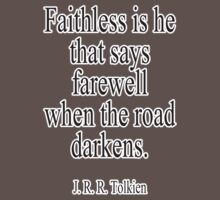 J.R.R, Tolkien, Faithless is he that says farewell when the road darkens. One Piece - Short Sleeve