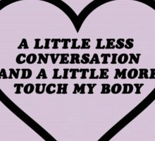 Ariana Grande 'A little less conversation and a little more touch my body' Sticker