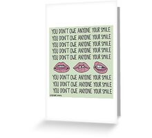 You Don't Owe Anyone Your Smile Greeting Card