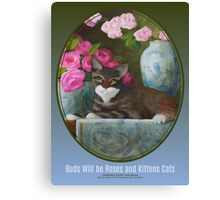 Buds Will be Roses and Kittens Cats Canvas Print