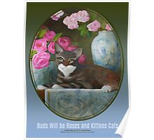 Buds Will be Roses and Kittens Cats Poster