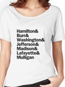 Hamilton - Hamilton & Burr & Washington & Jefferson & Madison & Lafayette & Mulligan | White Women's Relaxed Fit T-Shirt