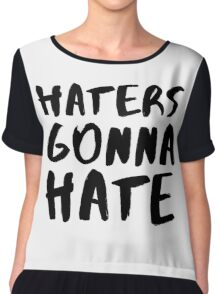 Haters gonna Hate! V2 Chiffon Top