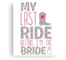 Bachelorette Party My Last Ride Before I'm The Bride Canvas Print